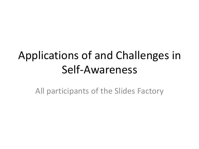Applications of and Challenges in Self-Awareness All participants of the Slides Factory