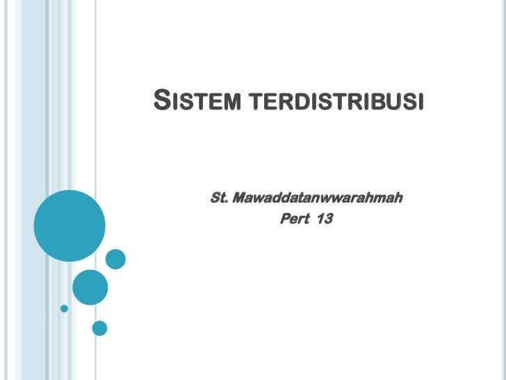 SISTEM TERDISTRIBUSI    St. Mawaddatanwwarahmah             Pert 13