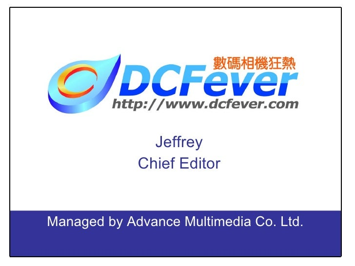 Jeffrey Chief Editor Managed by Advance Multimedia Co. Ltd.