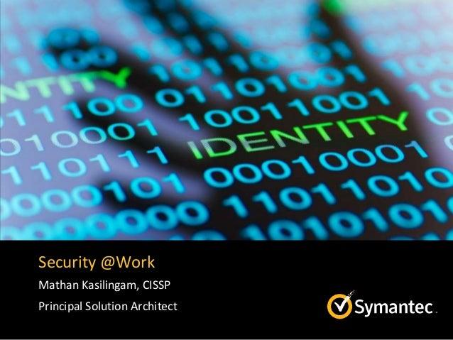 Security @Work Mathan Kasilingam, CISSP Principal Solution Architect