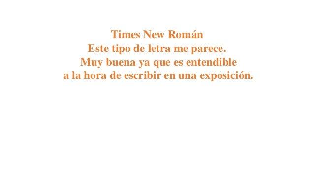 Times New Román Este tipo de letra me parece. Muy buena ya que es entendible a la hora de escribir en una exposición.