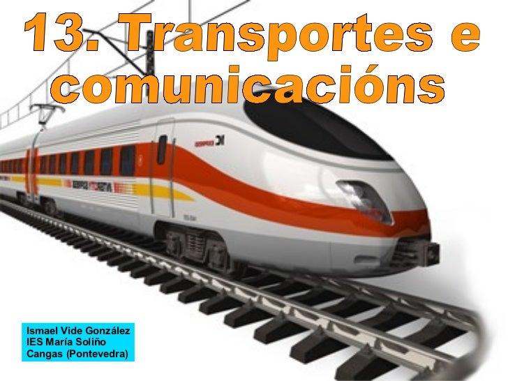 Ismael Vide González IES María Soliño Cangas (Pontevedra) 13. Transportes e comunicacións
