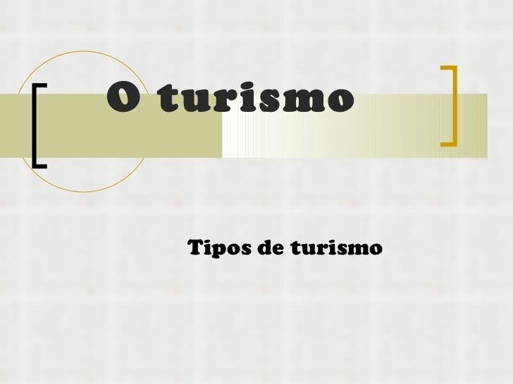 O turismo Tipos de turismo