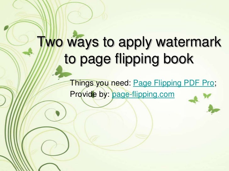 Two ways to apply watermark   to page flipping book    Things you need: Page Flipping PDF Pro;    Provide by: page-flippin...