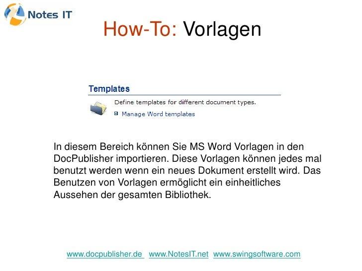 How-To: Vorlagen     In diesem Bereich können Sie MS Word Vorlagen in den DocPublisher importieren. Diese Vorlagen können ...