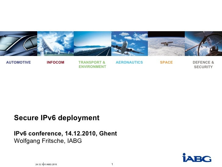 24.12.10 AUTOMOTIVE INFOCOM TRANSPORT &  ENVIRONMENT AERONAUTICS SPACE DEFENCE & SECURITY Secure IPv6 deployment IPv6 conf...