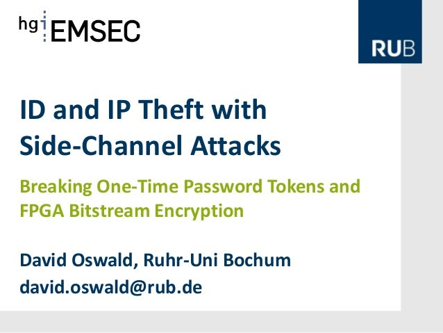 ID and IP Theft with Side-Channel Attacks David Oswald, Ruhr-Uni Bochum david.oswald@rub.de Breaking One-Time Password Tok...