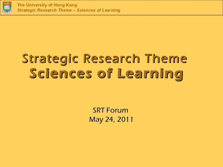 The University of Hong KongStrategic Research Theme – Sciences of Learning  Strategic Research Theme     Sciences of Learn...