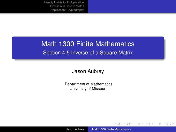 Identity Matrix for Multiplication    Inverse of a Square Matrix     Application: CryptographyMath 1300 Finite Mathematics...