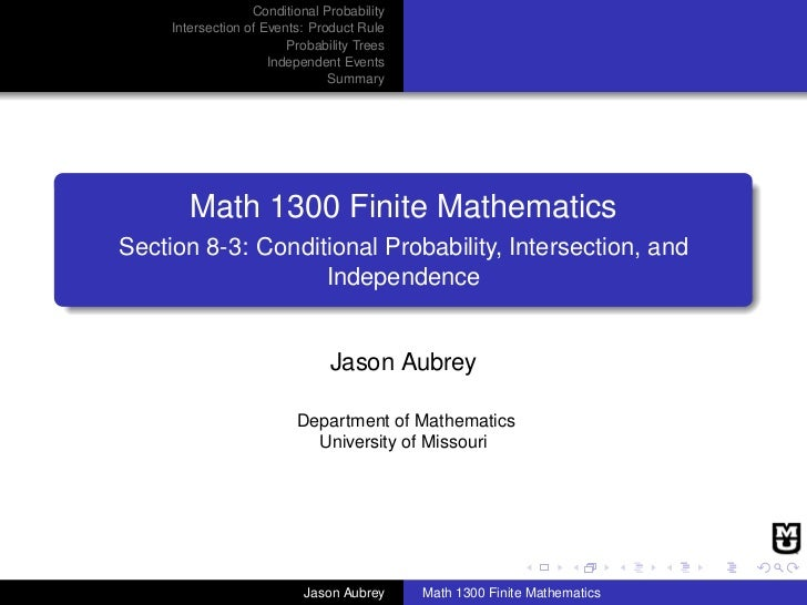 Math 1300: Section 8-3 Conditional Probability, Intersection, and Independence