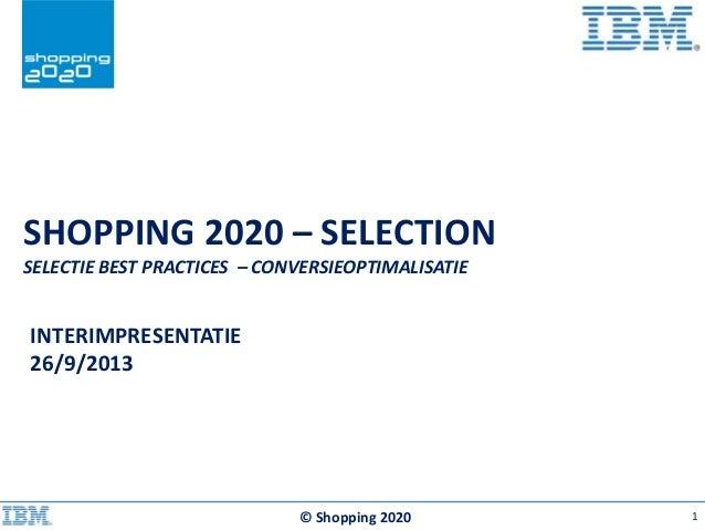 SHOPPING 2020 – SELECTION SELECTIE BEST PRACTICES – CONVERSIEOPTIMALISATIE © Shopping 2020 INTERIMPRESENTATIE 26/9/2013 1