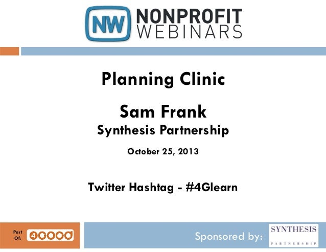 Sponsored by: Planning Clinic Sam Frank Synthesis Partnership October 25, 2013 Twitter Hashtag - #4Glearn Part Of: