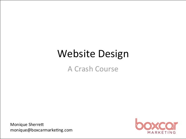 Website Design                       A Crash CourseMonique Sherre,monique@boxcarmarke4ng.com