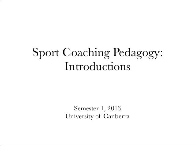 Sport Coaching Pedagogy 2013: Week 1