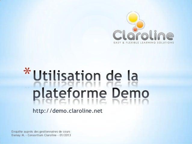 *              http://demo.claroline.netEnquête auprès des gestionnaires de coursDamay M. - Consortium Claroline - 01/2013