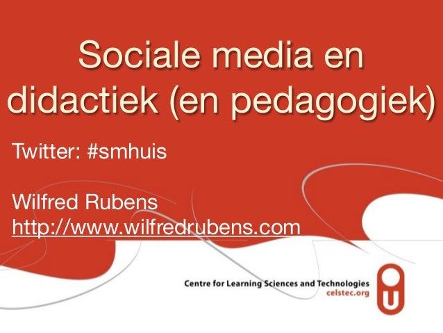 Sociale media endidactiek (en pedagogiek)Twitter: #smhuisWilfred Rubenshttp://www.wilfredrubens.com