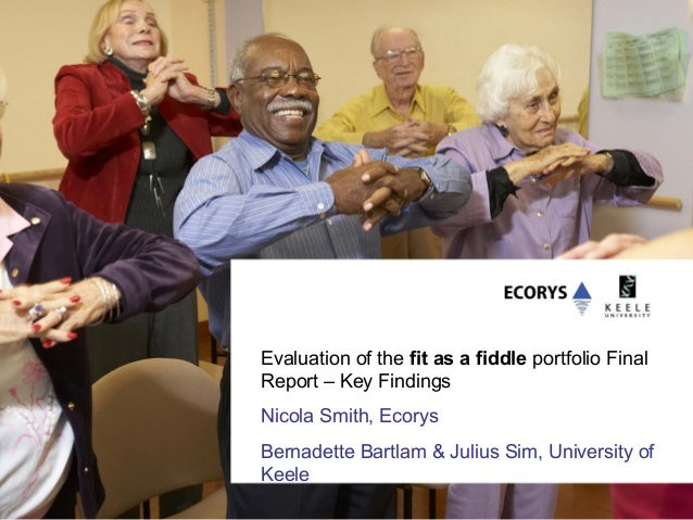 Evaluation of the fit as a fiddle portfolio FinalReport – Key FindingsNicola Smith, EcorysBernadette Bartlam & Julius Sim,...