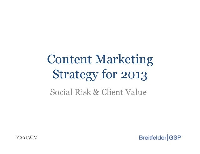 Content Marketing           Strategy for 2013          Social Risk & Client Value#2013CM