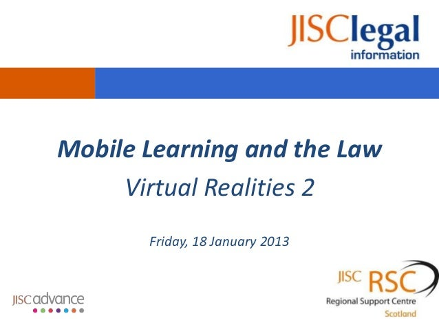 Mobile Learning and the Law     Virtual Realities 2       Friday, 18 January 2013