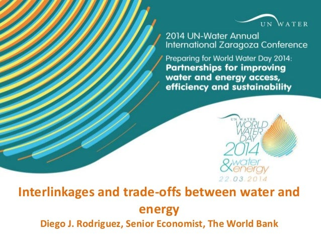 Interlinkages and trade-offs between water and energy Diego J. Rodriguez, Senior Economist, The World Bank