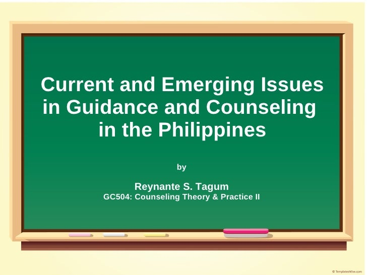 Current and Emerging Issuesin Guidance and Counseling      in the Philippines                      by            Reynante ...