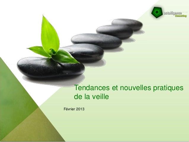 Tendances et nouvelles pratiques      de la veilleFévrier 2013