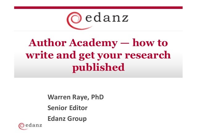 Author Academy — how towrite and get your research        published    Warren Raye, PhD    Senior Editor    Edanz Group