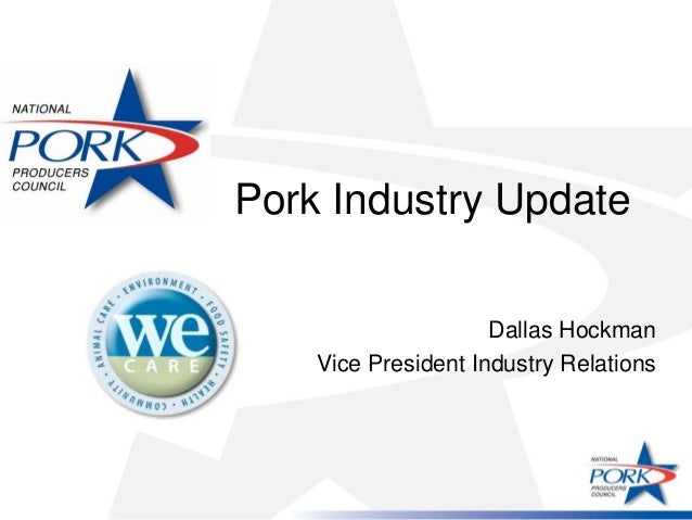 Pork Industry Update                     Dallas Hockman    Vice President Industry Relations
