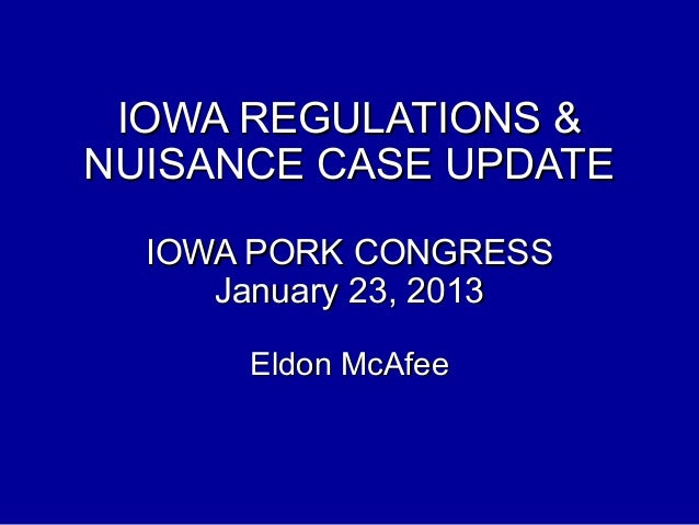 IOWA REGULATIONS &NUISANCE CASE UPDATE  IOWA PORK CONGRESS     January 23, 2013      Eldon McAfee