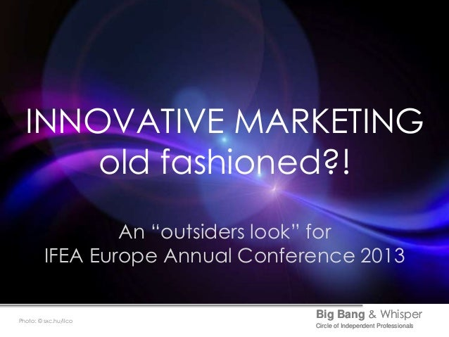 "INNOVATIVE MARKETING      old fashioned?!                 An ""outsiders look"" for         IFEA Europe Annual Conference 20..."