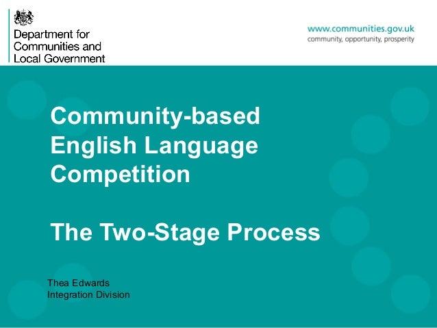 Community-basedEnglish LanguageCompetitionThe Two-Stage ProcessThea EdwardsIntegration Division