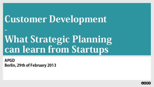 Customer Development - What Strategic Planning can learn from Startups
