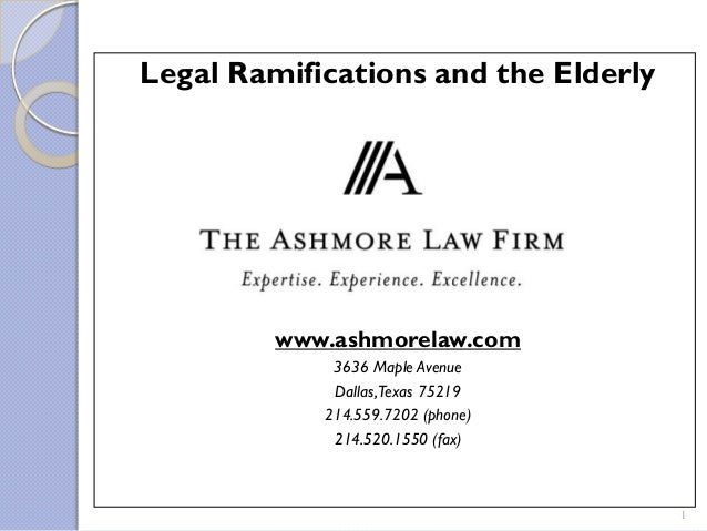 Legal Ramifications and the Elderly             Presented By:         www.ashmorelaw.com             3636 Maple Avenue    ...