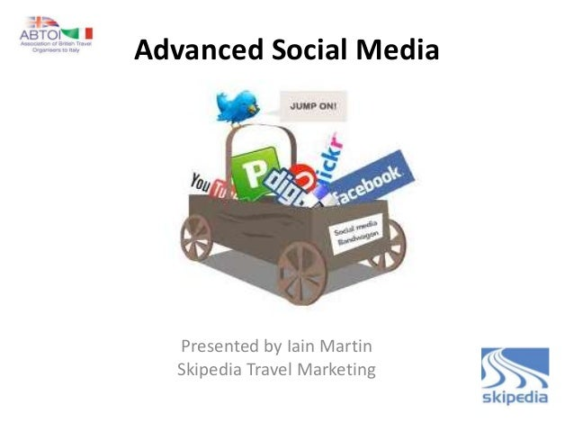 Advanced Social Media  Presented by Iain Martin  Skipedia Travel Marketing