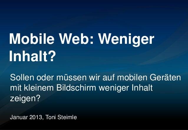 Mobile Web: WenigerInhalt?Sollen oder müssen wir auf mobilen Gerätenmit kleinem Bildschirm weniger Inhaltzeigen?Januar 201...