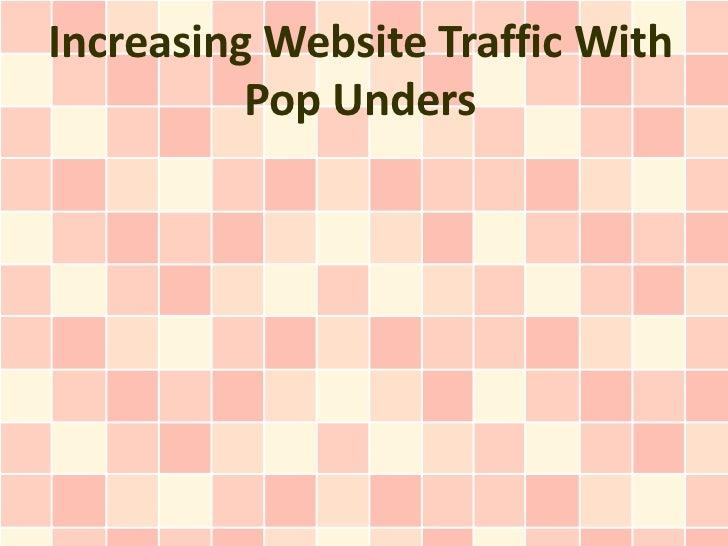 Increasing Website Traffic With          Pop Unders