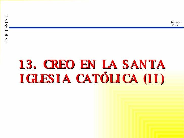 13. CREO EN LA SANTA IGLESIA CATÓLICA (II)