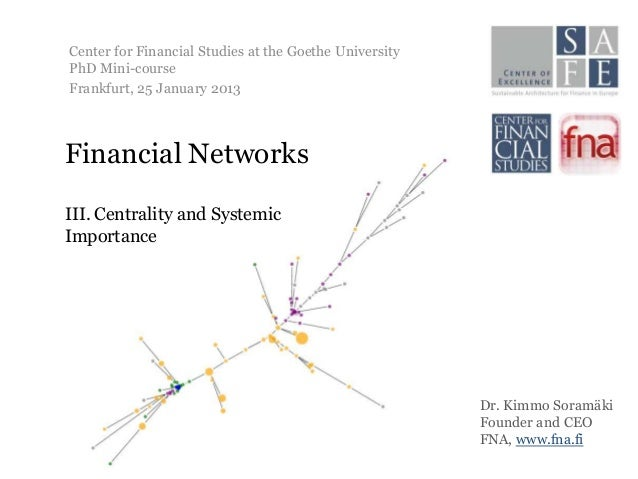 Center for Financial Studies at the Goethe UniversityPhD Mini-courseFrankfurt, 25 January 2013Financial NetworksIII. Centr...