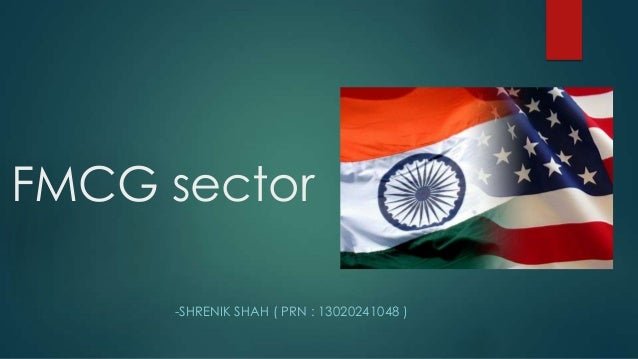 FMCG sector -SHRENIK SHAH ( PRN : 13020241048 )