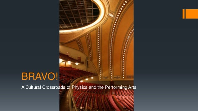 BRAVO!A Cultural Crossroads of Physics and the Performing Arts