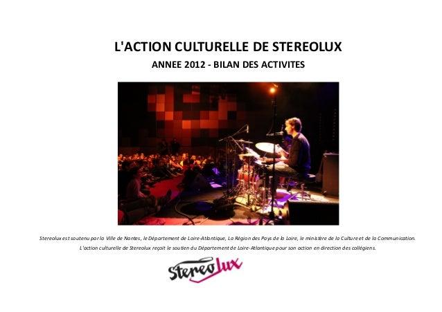 LACTION CULTURELLE DE STEREOLUX                                                ANNEE 2012 - BILAN DES ACTIVITESStereolux e...