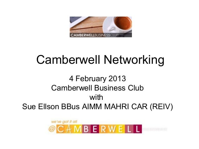 Camberwell Networking             4 February 2013        Camberwell Business Club                  withSue Ellson BBus AIM...