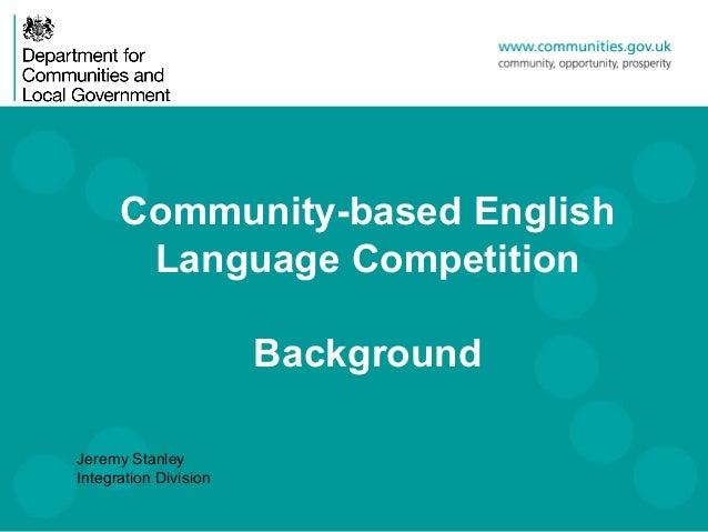 Community-based English       Language Competition                       BackgroundJeremy StanleyIntegration Division