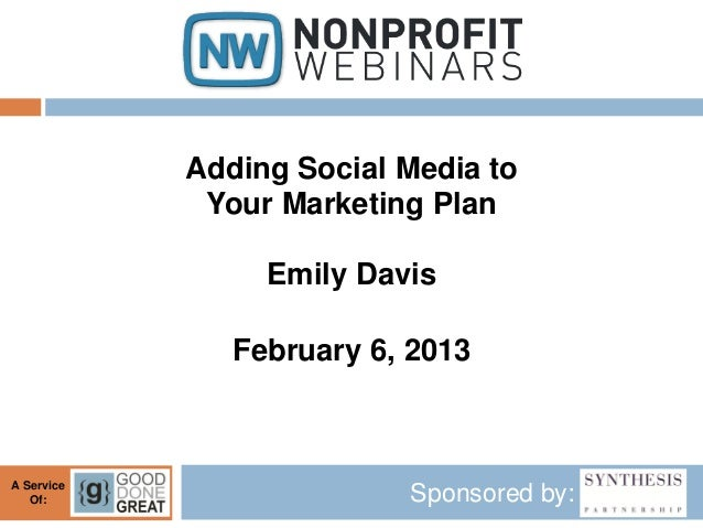 Adding Social Media to             Your Marketing Plan                 Emily Davis               February 6, 2013A Service...