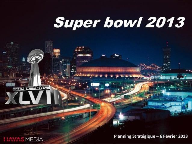 Super bowl 2013       Planning Stratégique – 6 Février 2013