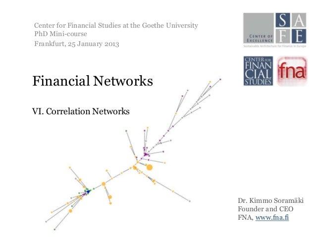 Center for Financial Studies at the Goethe UniversityPhD Mini-courseFrankfurt, 25 January 2013Financial NetworksVI. Correl...