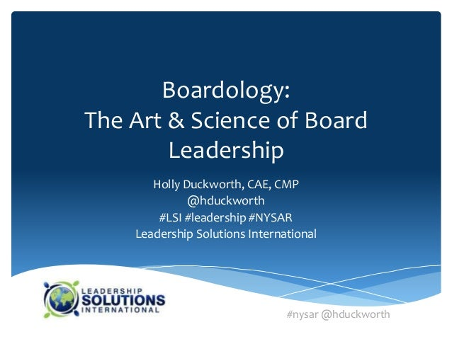 Boardology:The Art & Science of Board        Leadership       Holly Duckworth, CAE, CMP              @hduckworth        #L...