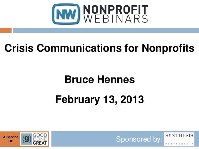 Crisis Communications for Nonprofits             Bruce Hennes            February 13, 2013A Service   Of:                 ...
