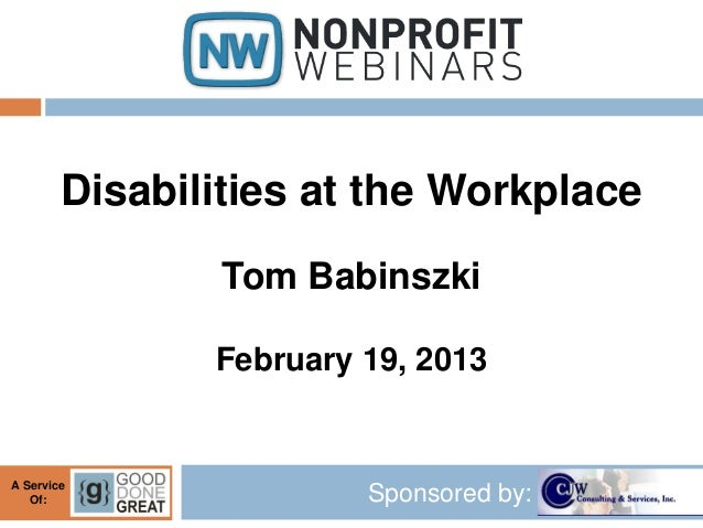 Disabilities at the Workplace                Tom Babinszki               February 19, 2013A Service   Of:                 ...