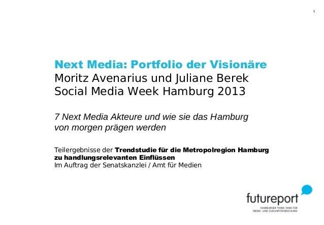 1 Next Media: Portfolio der Visionäre Moritz Avenarius und Juliane Berek Social Media Week Hamburg 2013 7 Next Media Akteu...
